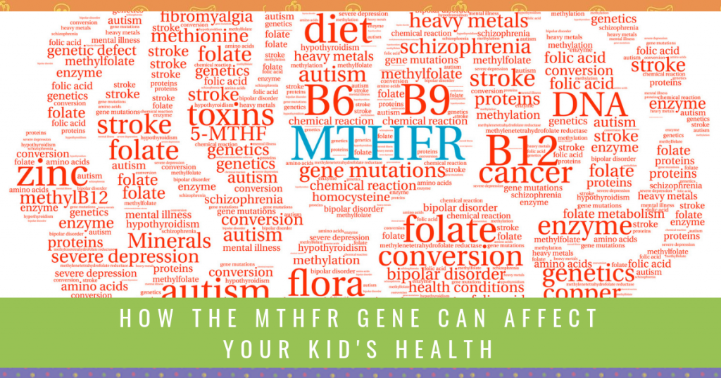 How The MTHFR Gene Can Affect Your Kid's Health -